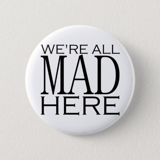 We're All Mad Here Pinback Button