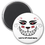 We're All Mad Here Refrigerator Magnet