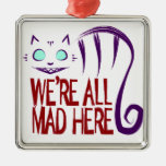 We're All Mad Here Square Metal Christmas Ornament