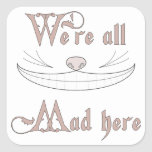 We're All Mad Here Square Sticker