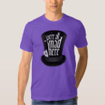 We're All Mad Here Tee Shirt