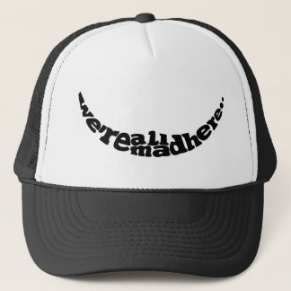 We're All Mad here.. Trucker Hat