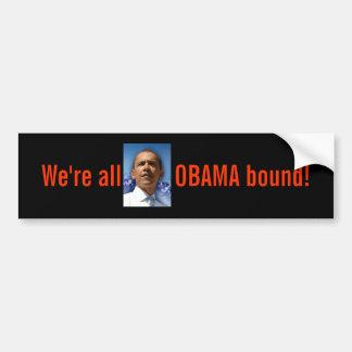 We're all OBAMA bound! Bumper Sticker