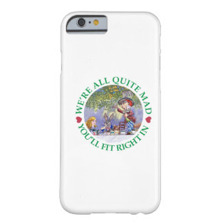 We're All Quite Mad, You;ll Fit Right In! Barely There iPhone 6 Case