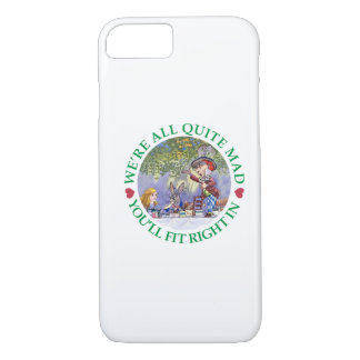 We're All Quite Mad, You;ll Fit Right In! iPhone 8/7 Case