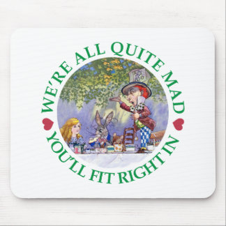 We're All Quite Mad, You;ll Fit Right In! Mouse Pad