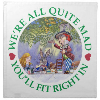 We're All Quite Mad, You;ll Fit Right In! Printed Napkin