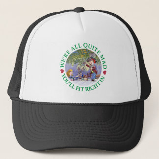 We're All Quite Mad, You;ll Fit Right In! Trucker Hat