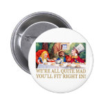 WE'RE ALL QUITE MAD, YOU'LL FIT RIGHT IN! 2 INCH ROUND BUTTON