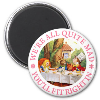 WE'RE ALL QUITE MAD, YOU'LL FIT RIGHT IN! 2 INCH ROUND MAGNET