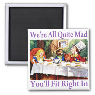 We're All Quite Mad, You'll Fit Right In! 2 Inch Square Magnet
