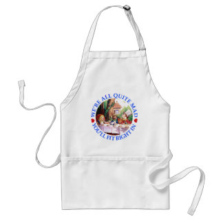 WE'RE ALL QUITE MAD,  YOU'LL FIT RIGHT IN ADULT APRON