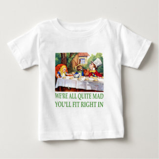We're All Quite Mad , You'll Fit Right In! Baby T-Shirt