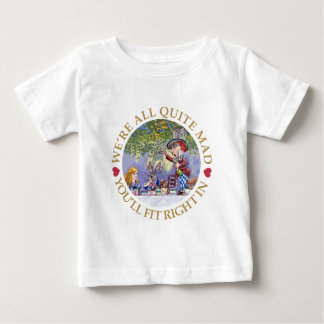 WE'RE ALL QUITE MAD, YOU'LL FIT RIGHT IN! BABY T-Shirt