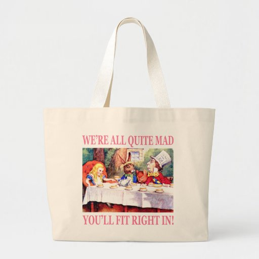 We're All Quite Mad, You'll Fit Right In! Tote Bags