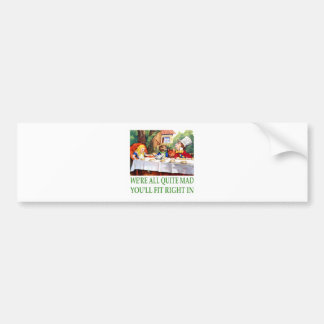 We're All Quite Mad , You'll Fit Right In! Car Bumper Sticker