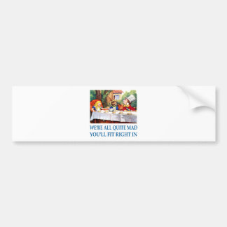 We're All Quite Mad, You'll Fit Right In! Car Bumper Sticker