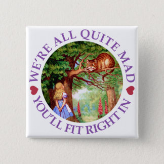 We're All Quite Mad, You'll Fit Right In! Button