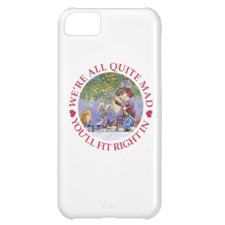 We're All Quite Mad, You'll Fit Right In! Case For iPhone 5C