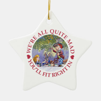 We're All Quite Mad, You'll Fit Right In! Ceramic Ornament