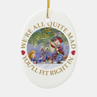 We're All Quite Mad. You'll Fit Right In! Ceramic Ornament