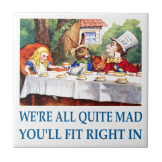 We're All Quite Mad, You'll Fit Right In! Ceramic Tile