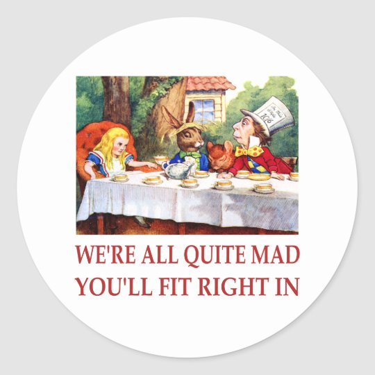 WE'RE ALL QUITE MAD, YOU'LL FIT RIGHT IN CLASSIC ROUND STICKER