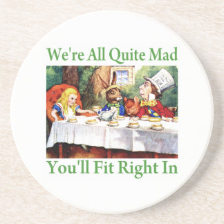 """We're All Quite Mad, You'll Fit Right In!"" Coaster"