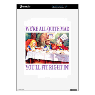We're All Quite Mad, You'll Fit Right In Decal For The iPad 2