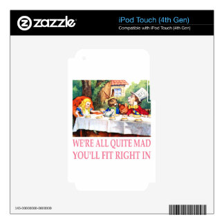 We're All Quite Mad, You'll Fit Right In! Decals For iPod Touch 4G