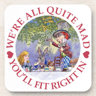 We're All Quite Mad, You'll Fit Right In! Drink Coaster