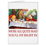 WE'RE ALL QUITE MAD, YOU'LL FIT RIGHT IN GREETING CARD