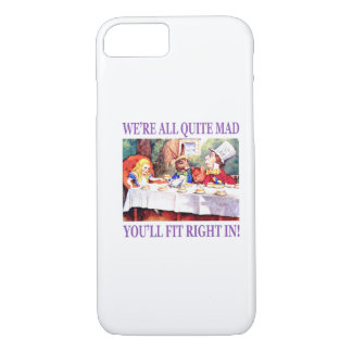 We're All Quite Mad, You'll Fit Right In iPhone 8/7 Case