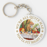 WE'RE ALL QUITE MAD, YOU'LL FIT RIGHT IN! KEYCHAIN