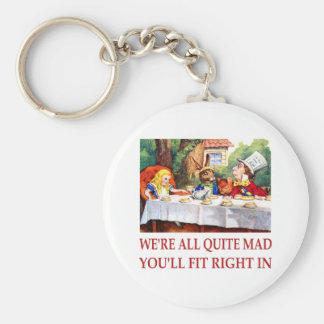 WE'RE ALL QUITE MAD, YOU'LL FIT RIGHT IN KEYCHAIN