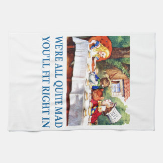We're All Quite Mad, You'll Fit Right In! Kitchen Towels