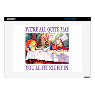 We're All Quite Mad, You'll Fit Right In Laptop Skins