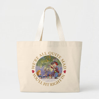 We're All Quite Mad. You'll Fit Right In! Large Tote Bag