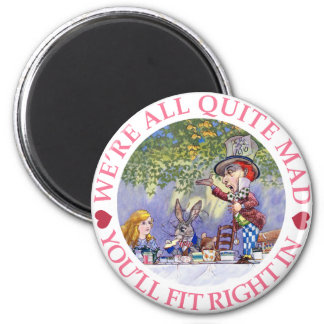 WE'RE ALL QUITE MAD, YOU'LL FIT RIGHT IN! FRIDGE MAGNET