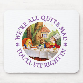 We're All Quite Mad. You'll Fit Right In! Mouse Pad