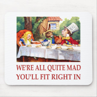 WE'RE ALL QUITE MAD, YOU'LL FIT RIGHT IN MOUSE PAD