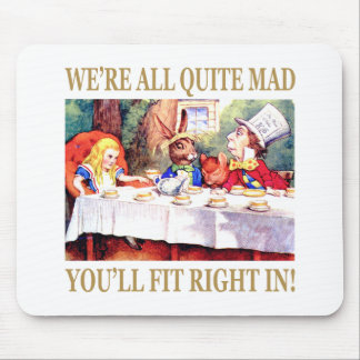 We're All Quite Mad, You'll Fit Right In! Mouse Pad