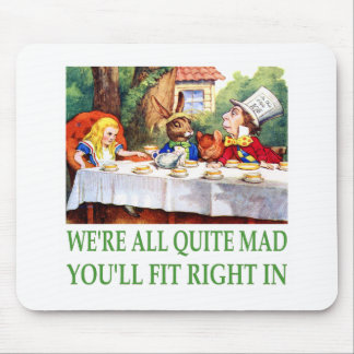 We're All Quite Mad , You'll Fit Right In! Mouse Pad
