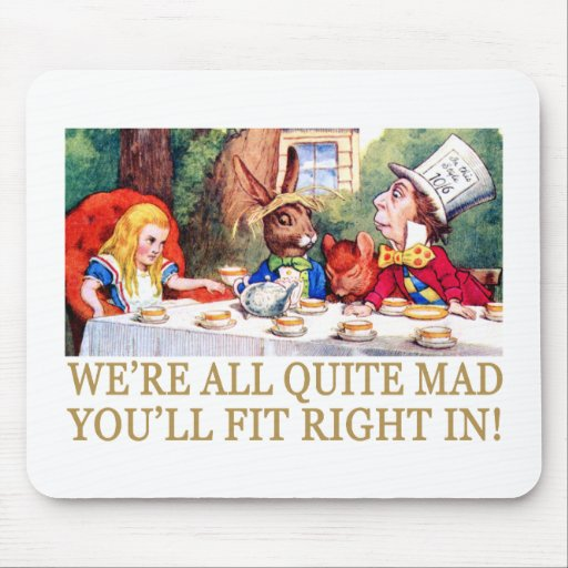 WE'RE ALL QUITE MAD, YOU'LL FIT RIGHT IN! MOUSEPADS
