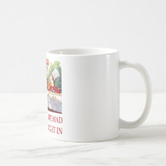 WE'RE ALL QUITE MAD, YOU'LL FIT RIGHT IN COFFEE MUGS