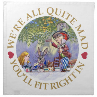 We're All Quite Mad. You'll Fit Right In! Printed Napkins