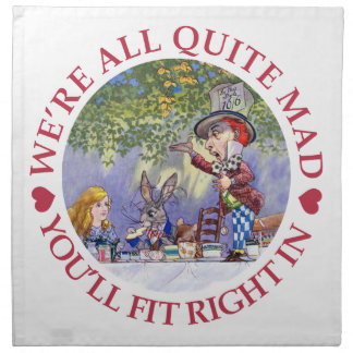 We're All Quite Mad, You'll Fit Right In! Cloth Napkins