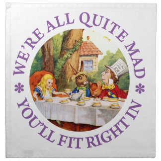 We're All Quite Mad. You'll Fit Right In! Printed Napkin