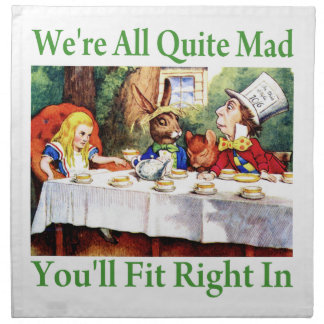 """We're All Quite Mad, You'll Fit Right In!"" Cloth Napkins"