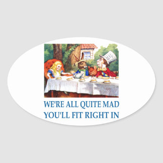 We're All Quite Mad, You'll Fit Right In! Oval Sticker